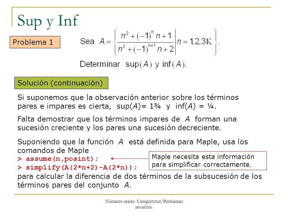 Números reales/Completitud/Problemas resueltos. Sup y Inf Problema 1 Solución (continuación) Suponiendo que la función A está definida para Maple, usa