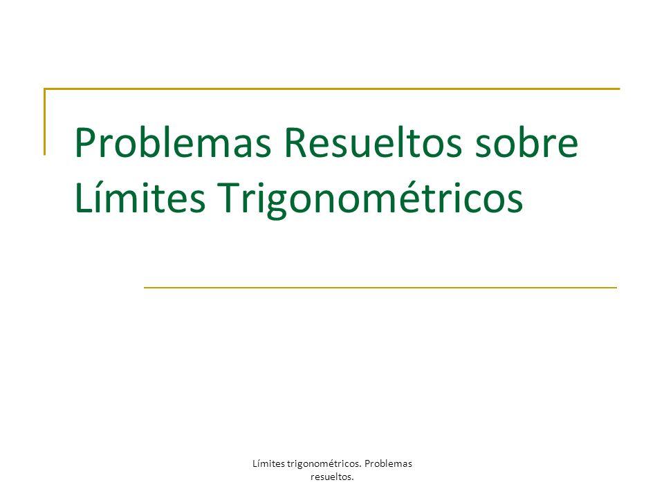 Problemas Resueltos sobre Límites Trigonométricos Límites trigonométricos. Problemas resueltos.
