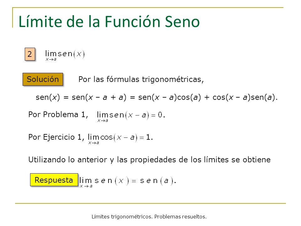 Límites trigonométricos. Problemas resueltos. Límite de la Función Seno 2 2 Solución Por las fórmulas trigonométricas, sen(x) = sen(x – a + a) = sen(x