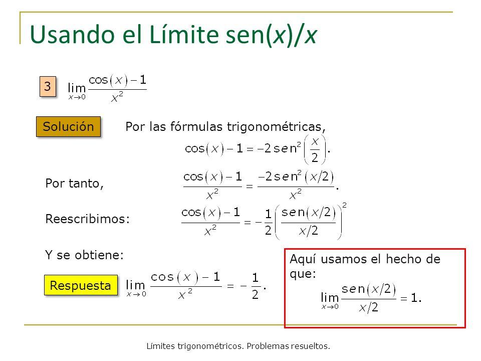 Límites trigonométricos. Problemas resueltos. Usando el Límite sen(x)/x 3 3 Por las fórmulas trigonométricas, Por tanto, Reescribimos: Y se obtiene: A