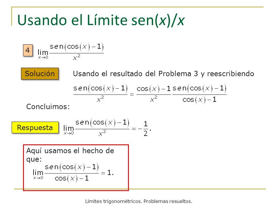 Límites trigonométricos. Problemas resueltos. Usando el Límite sen(x)/x 4 4 Usando el resultado del Problema 3 y reescribiendo Concluimos: Respuesta A