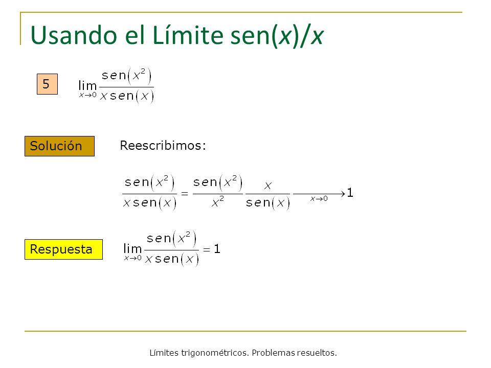Límites trigonométricos. Problemas resueltos. Usando el Límite sen(x)/x 5 Solución Reescribimos: Respuesta