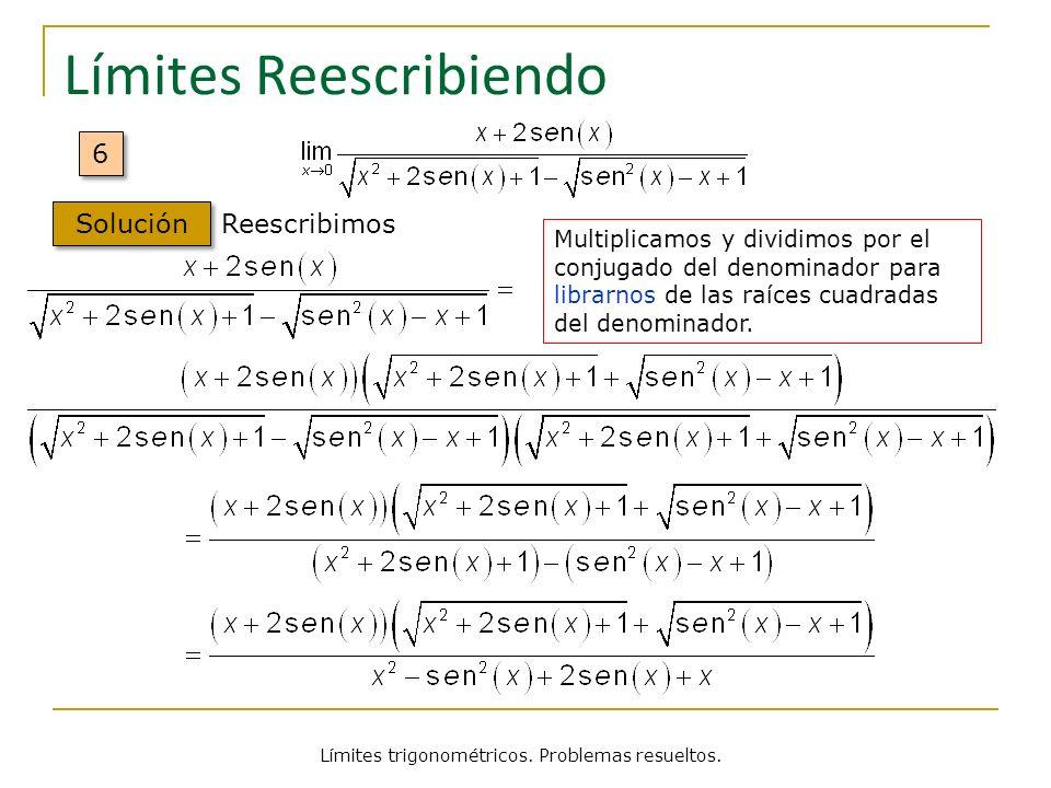 Límites trigonométricos. Problemas resueltos. Límites Reescribiendo Solución Reescribimos 6 6 Multiplicamos y dividimos por el conjugado del denominad