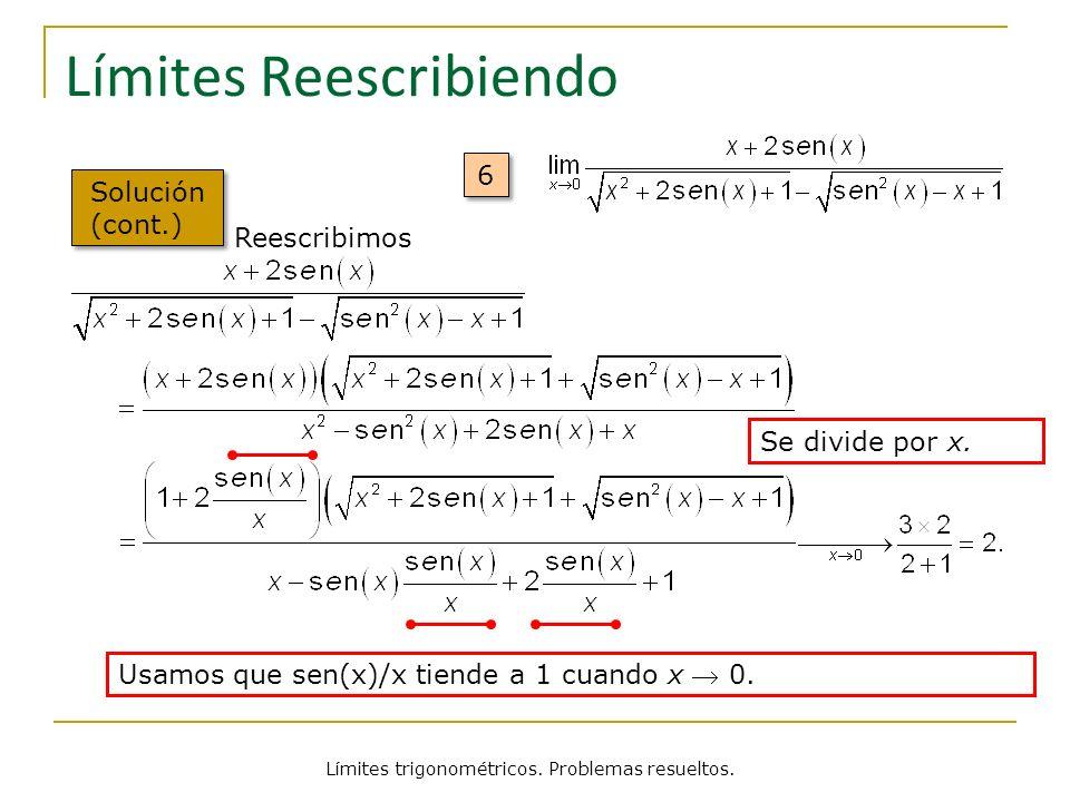 Límites trigonométricos. Problemas resueltos. Límites Reescribiendo Solución (cont.) Reescribimos Usamos que sen(x)/x tiende a 1 cuando x 0. Se divide
