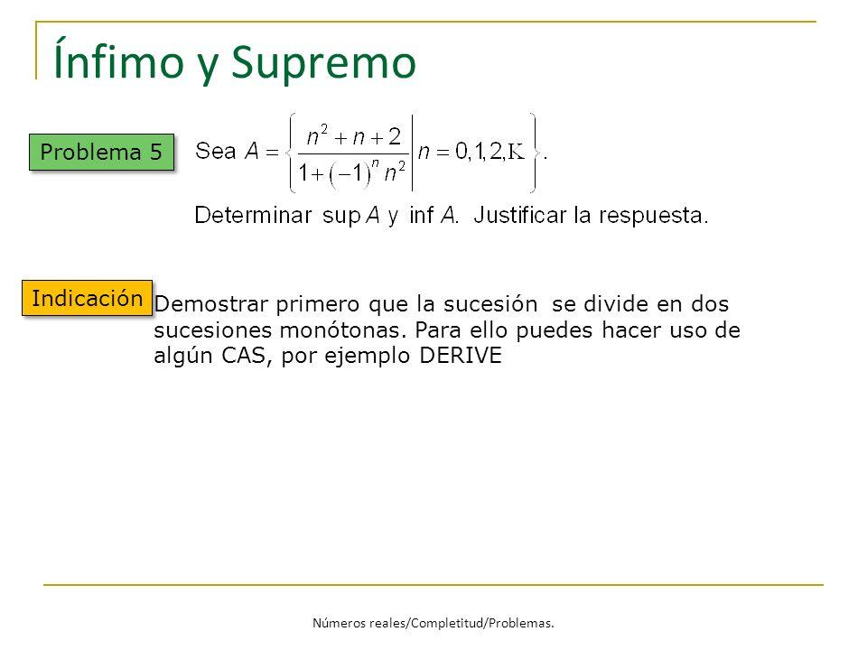 Ínfimo y Supremo Problema 5 Demostrar primero que la sucesión se divide en dos sucesiones monótonas. Para ello puedes hacer uso de algún CAS, por ejem