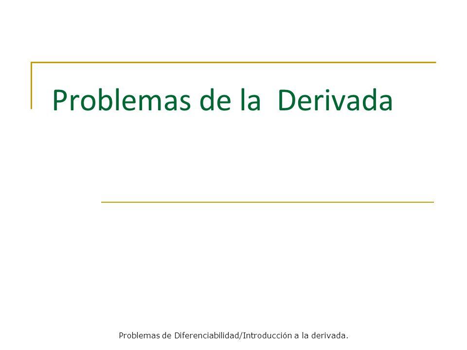 Problemas de la Derivada Problemas de Diferenciabilidad/Introducción a la derivada.