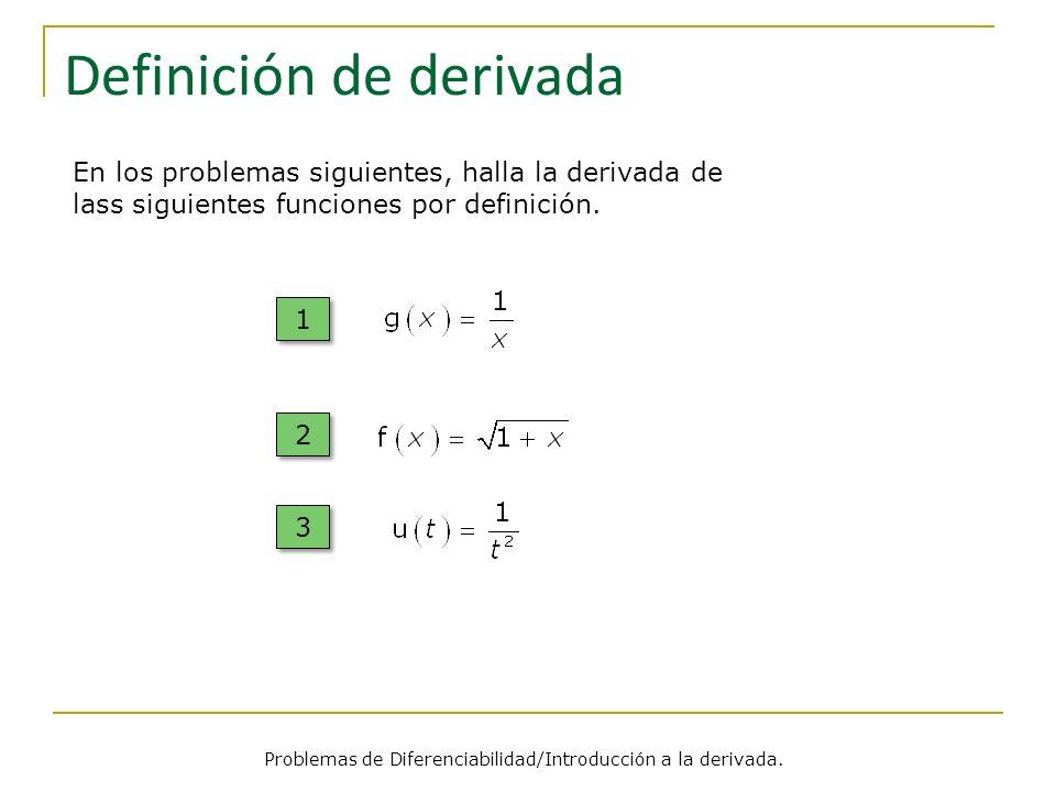 Definición de derivada 1 1 2 2 Problemas de Diferenciabilidad/Introducción a la derivada. En los problemas siguientes, halla la derivada de lass sigui
