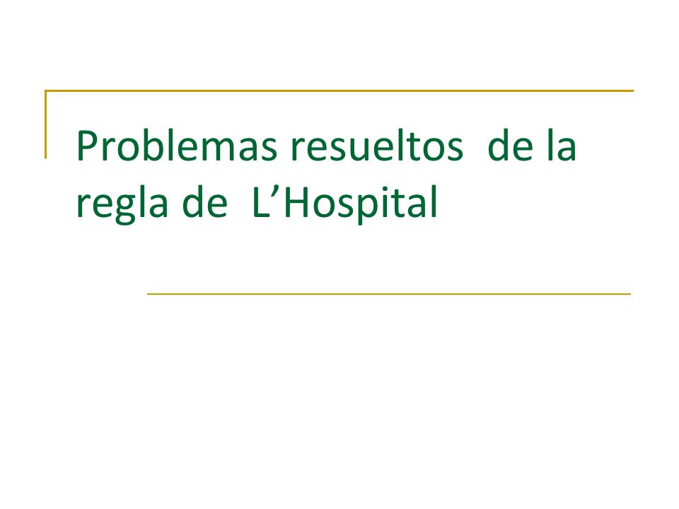 Problemas 1 1 2 2 3 3 4 4 5 5 Regla de LHospital Si f(a) = g(a) = 0 ó, entonces supuesto que el último límite exista.