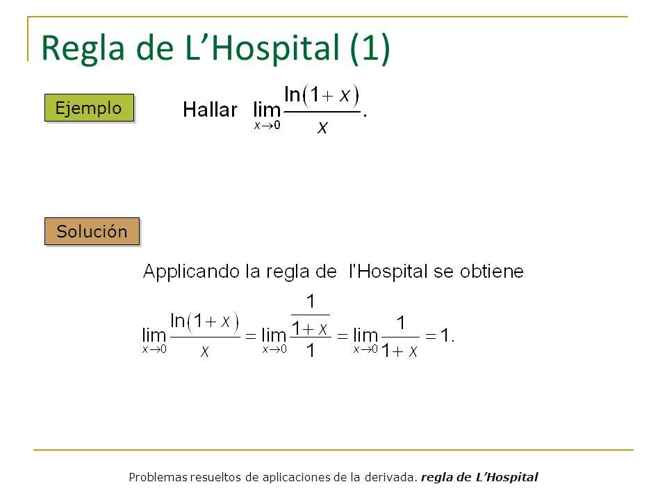 Regla de LHospital (1) Solución Ejemplo Problemas resueltos de aplicaciones de la derivada. regla de LHospital