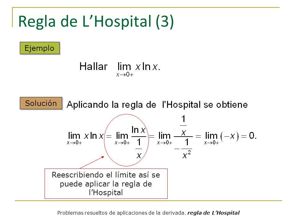 Regla de LHospital (3) Reescribiendo el límite así se puede aplicar la regla de lHospital Ejemplo Solución Problemas resueltos de aplicaciones de la d