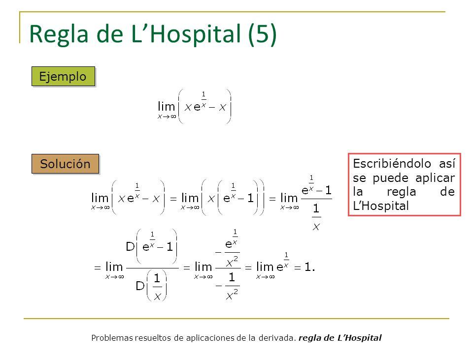 Regla de LHospital (5) Escribiéndolo así se puede aplicar la regla de LHospital Ejemplo Solución Problemas resueltos de aplicaciones de la derivada. r