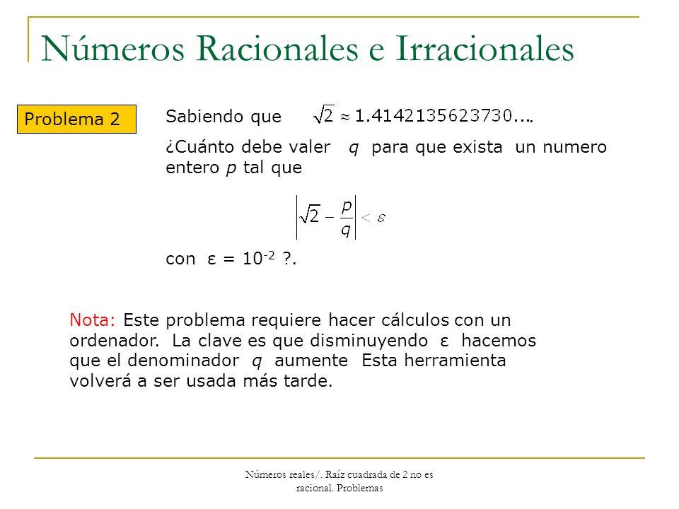 Números Racionales e Irracionales Problema 2 Sabiendo que. ¿Cuánto debe valer q para que exista un numero entero p tal que con ε = 10 -2 ?. Nota: Este