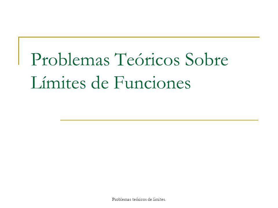 Problemas Teóricos Sobre Límites de Funciones Problemas teóricos de límites.