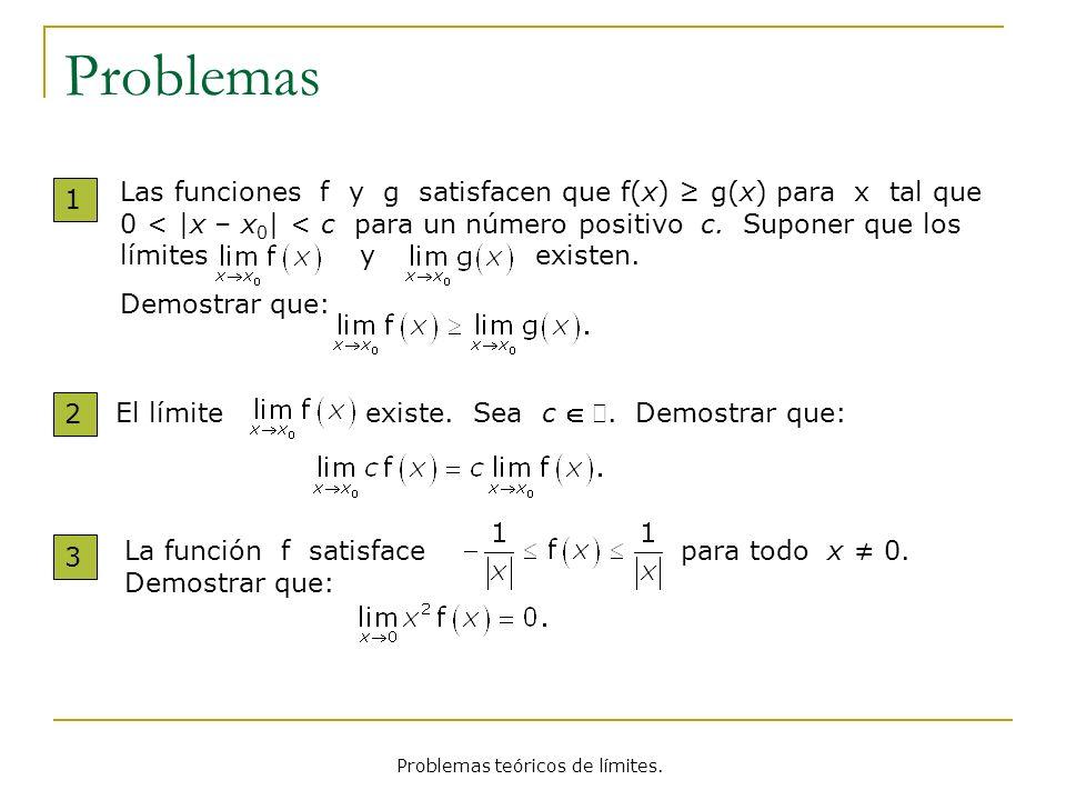 Problemas 1 Las funciones f y g satisfacen que f(x) g(x) para x tal que 0 < |x – x 0 | < c para un número positivo c.