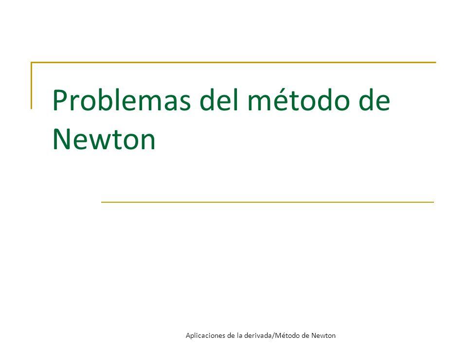 Método de Newton Parada El número x n+1, que es una aproximación de una solución de la ecuación f (x) = 0.