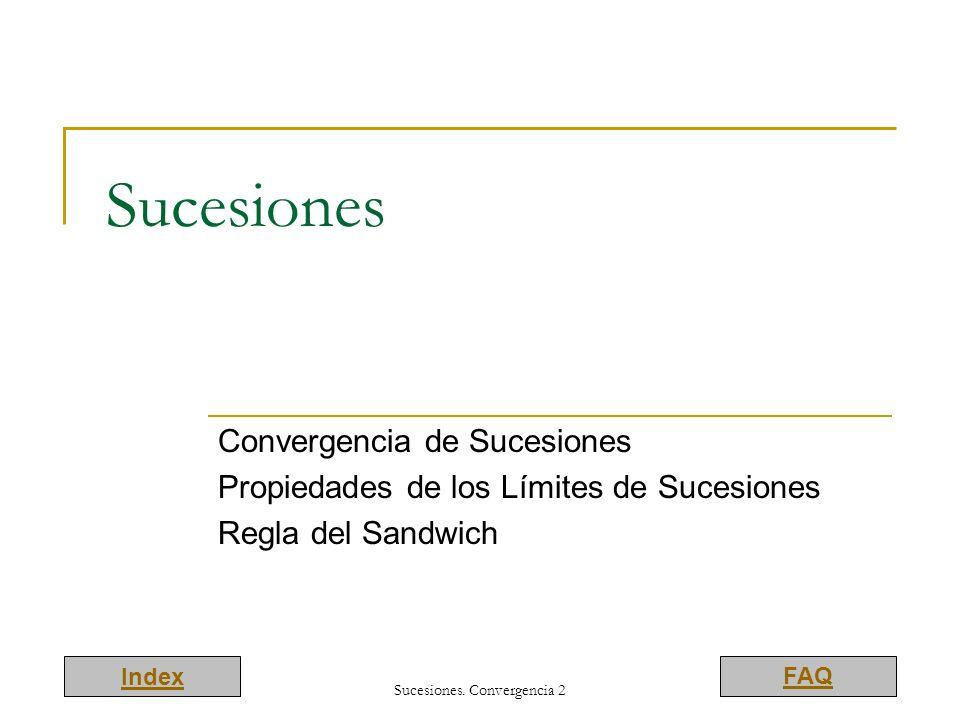 Index FAQ Sucesiones Convergencia de Sucesiones Propiedades de los Límites de Sucesiones Regla del Sandwich Sucesiones. Convergencia 2