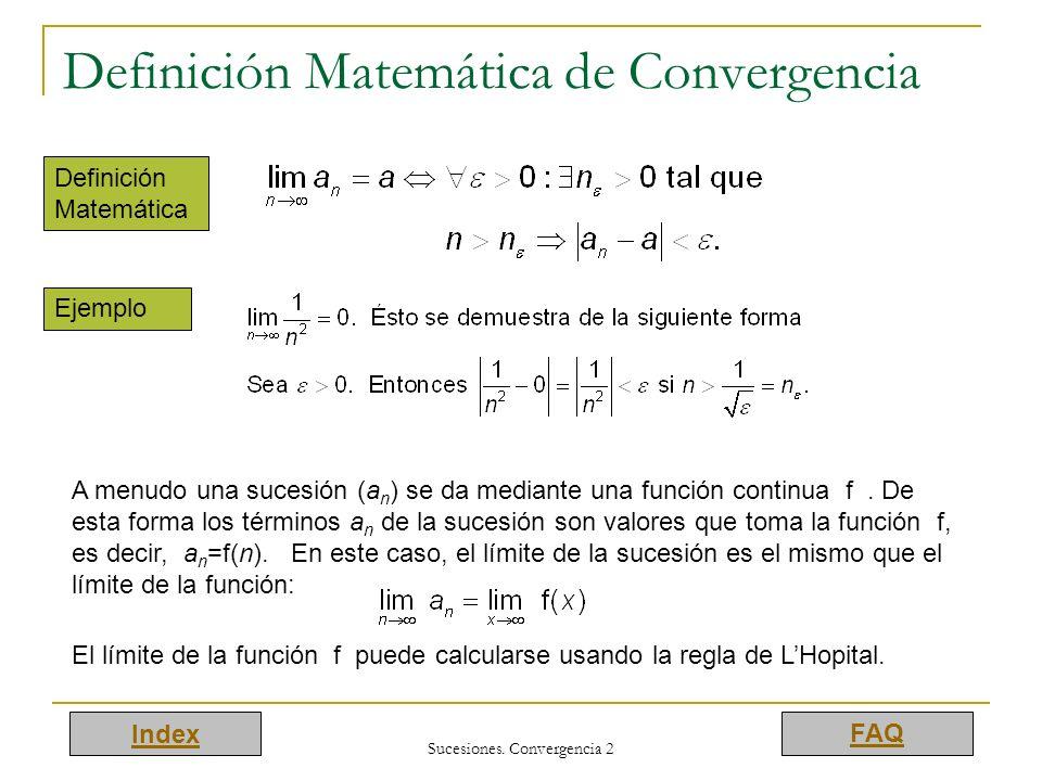 Index FAQ Sucesiones. Convergencia 2 Definición Matemática de Convergencia Definición Matemática Ejemplo A menudo una sucesión (a n ) se da mediante u