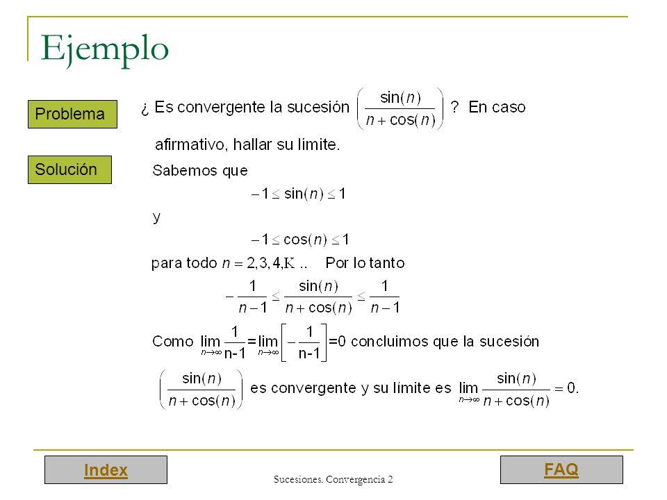 Index FAQ Sucesiones. Convergencia 2 Ejemplo Problema Solución