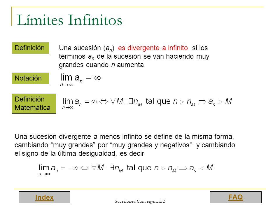 Index FAQ Sucesiones. Convergencia 2 Límites Infinitos Una sucesión (a n ) es divergente a infinito si los términos a n de la sucesión se van haciendo