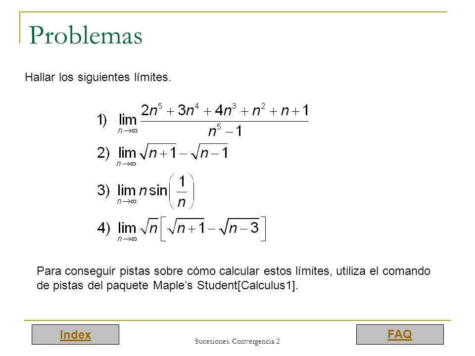 Index FAQ Sucesiones. Convergencia 2 Problemas Hallar los siguientes límites. Para conseguir pistas sobre cómo calcular estos límites, utiliza el coma