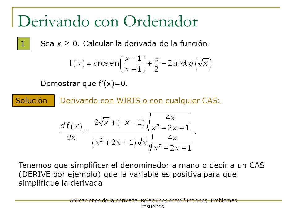 Derivando con Ordenador 1 Solución Sea x 0. Calcular la derivada de la función: Demostrar que f(x)=0. Tenemos que simplificar el denominador a mano o