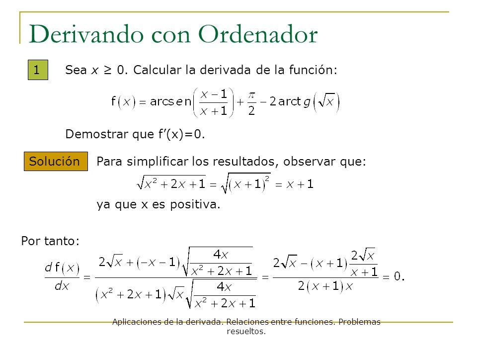Aplicaciones de la derivada. Relaciones entre funciones. Problemas resueltos. Derivando con Ordenador 1 Solución Sea x 0. Calcular la derivada de la f