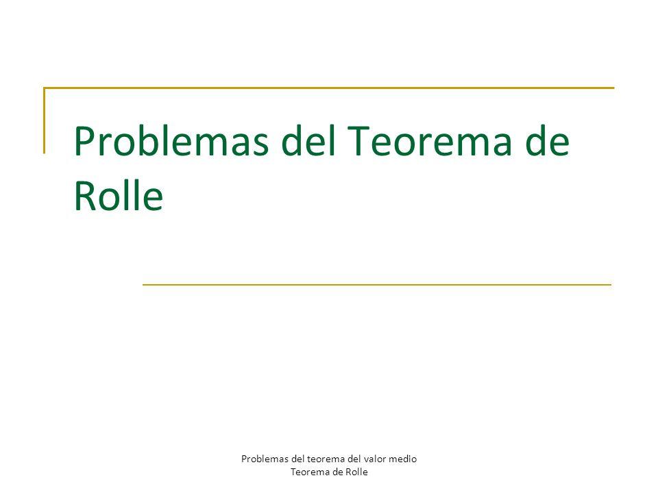 Problemas del Teorema de Rolle Problemas del teorema del valor medio Teorema de Rolle