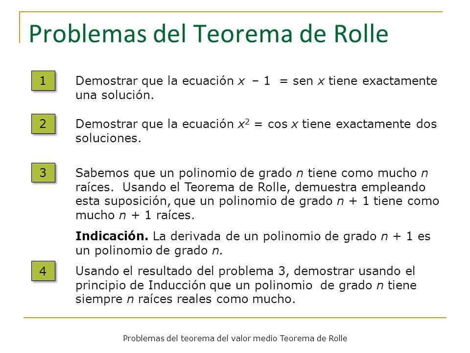 Problemas del teorema del valor medio Teorema de Rolle Problemas del Teorema de Rolle 1 1 Demostrar que la ecuación x – 1 = sen x tiene exactamente un