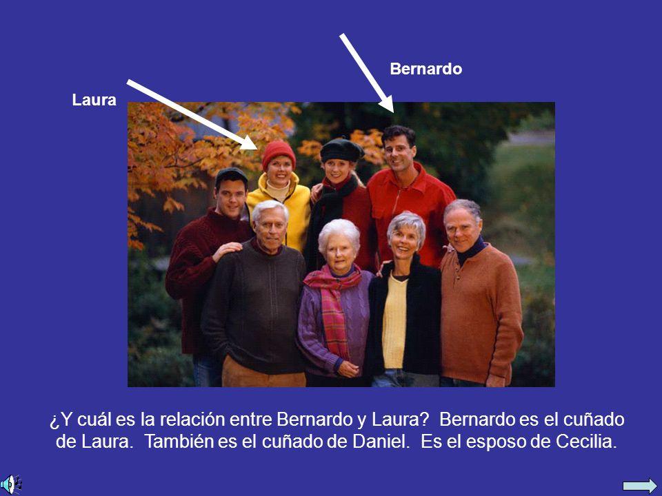 ¿Y cuál es la relación entre Bernardo y Laura. Bernardo es el cuñado de Laura.