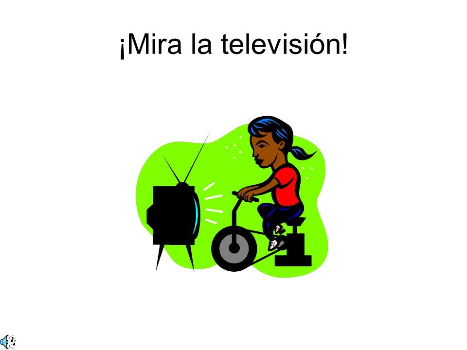 ¡Mira la televisión!