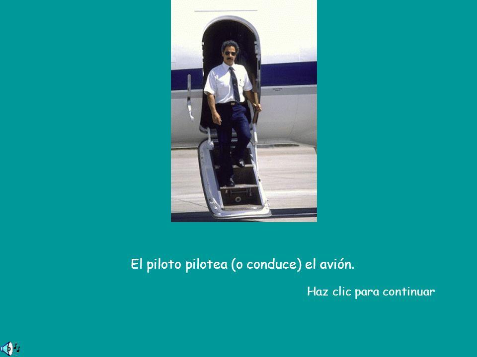 El piloto pilotea (o conduce) el avión. Haz clic para continuar