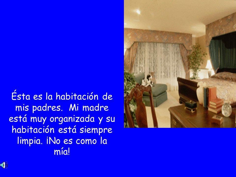 Ésta es la habitación de mis padres. Mi madre está muy organizada y su habitación está siempre limpia. ¡No es como la mía!