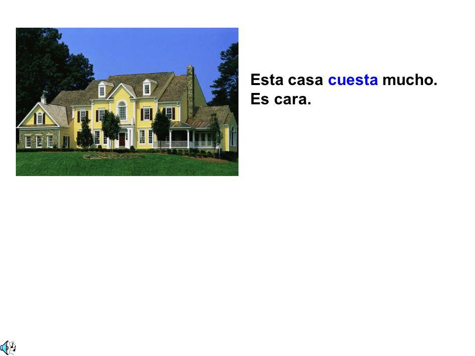 Esta casa no cuesta mucho. Es barata. Esta casa cuesta mucho. Es cara.
