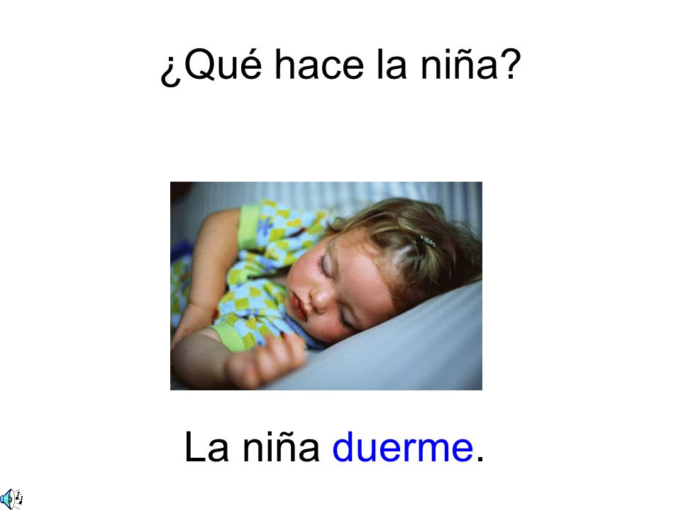¿Qué hace la niña? La niña duerme.