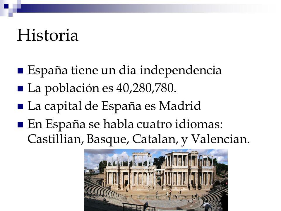 Historia España tiene un dia independencia La población es 40,280,780. La capital de España es Madrid En España se habla cuatro idiomas: Castillian, B