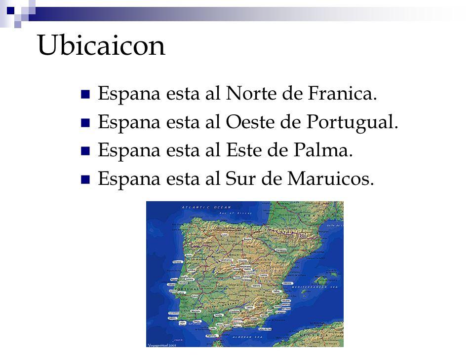 Ubicaicon Espana esta al Norte de Franica. Espana esta al Oeste de Portugual. Espana esta al Este de Palma. Espana esta al Sur de Maruicos.