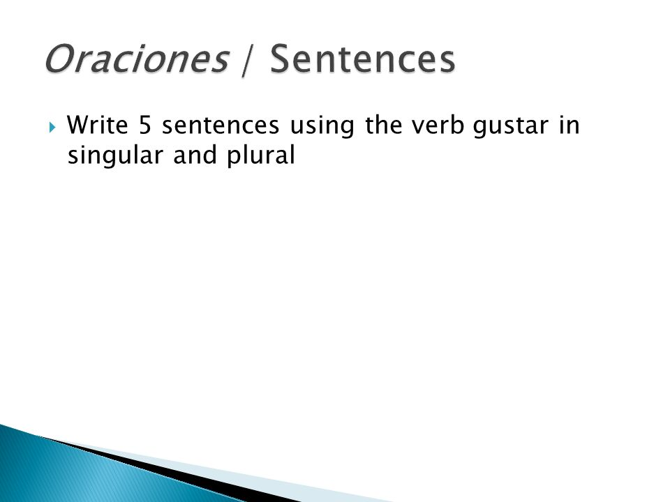 Write 5 sentences using the verb gustar in singular and plural