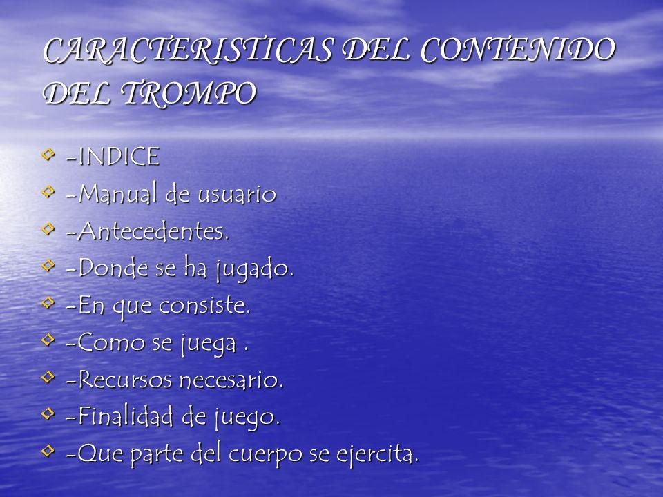 CARACTERISTICAS DEL CONTENIDO DEL TROMPO -INDICE -INDICE -Manual de usuario -Manual de usuario -Antecedentes. -Antecedentes. -Donde se ha jugado. -Don