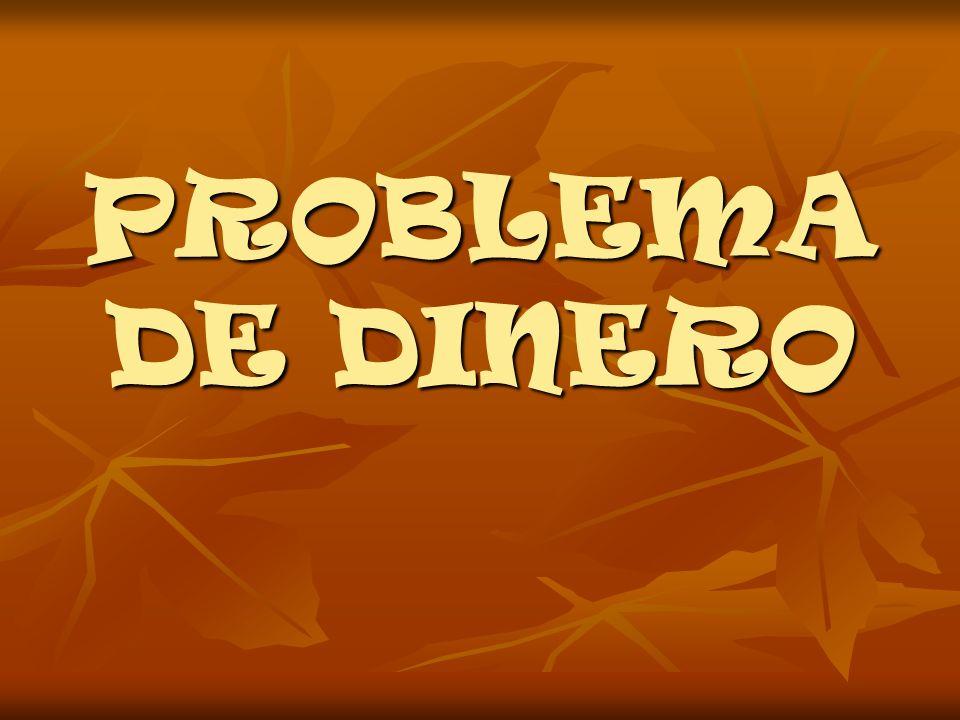 PROBLEMA DE DINERO