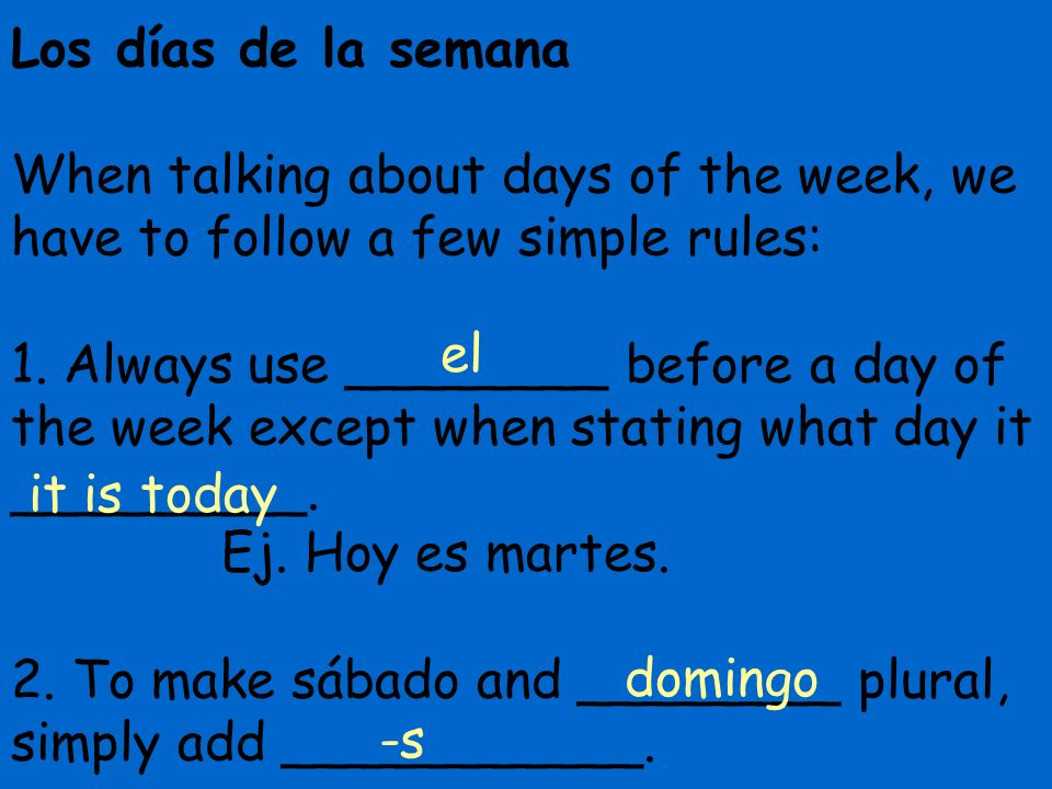 3.To say on Monday, on Thursday, etc., use _____lunes, _____jueves.