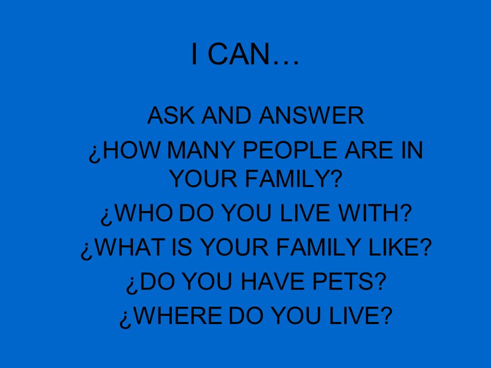 I CAN… ASK AND ANSWER ¿HOW MANY PEOPLE ARE IN YOUR FAMILY.