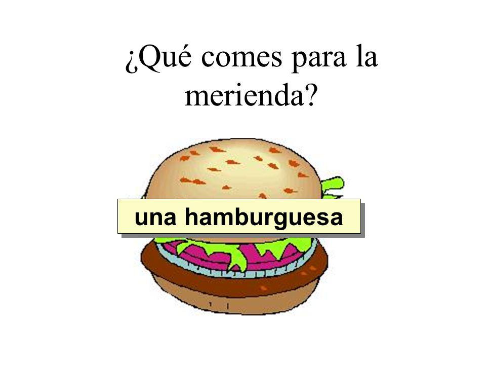 ¿Qué comes para la merienda? una hamburguesa Quiero comer...