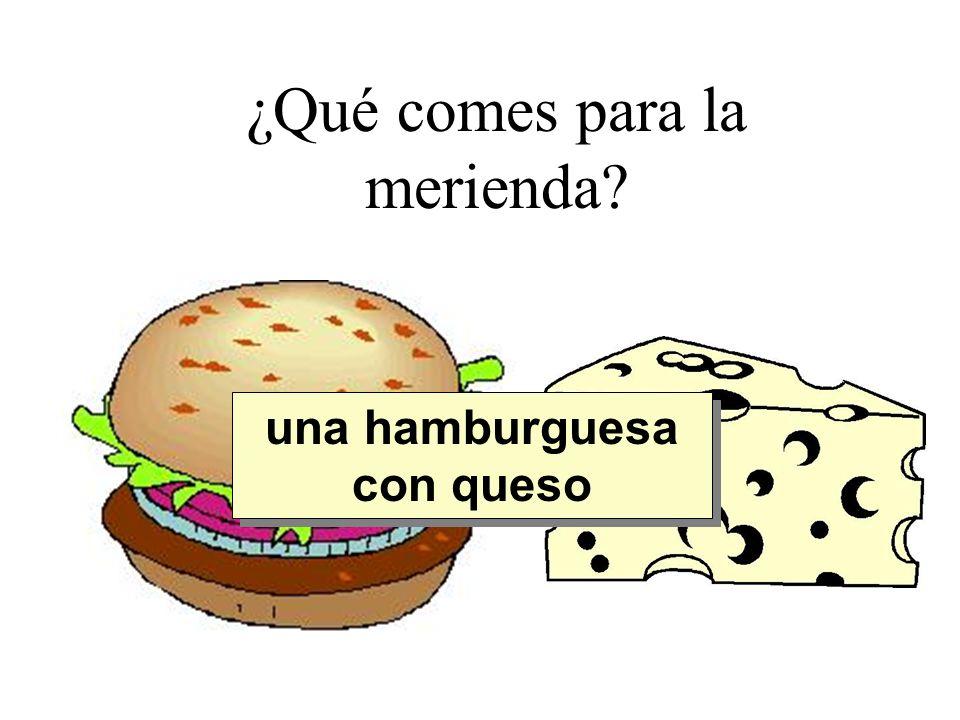 ¿Qué comes para la merienda? una hamburguesa con queso