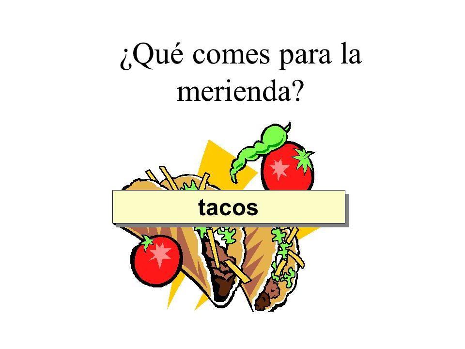 ¿Qué comes para la merienda? tacos