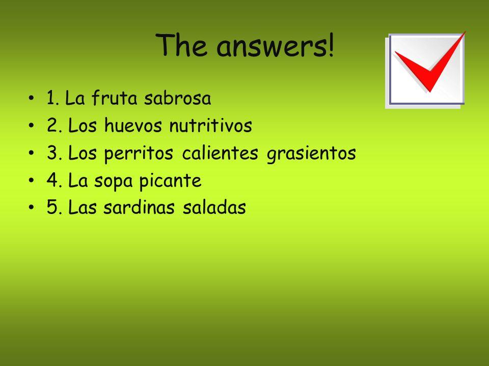 The answers.1. La fruta sabrosa 2. Los huevos nutritivos 3.