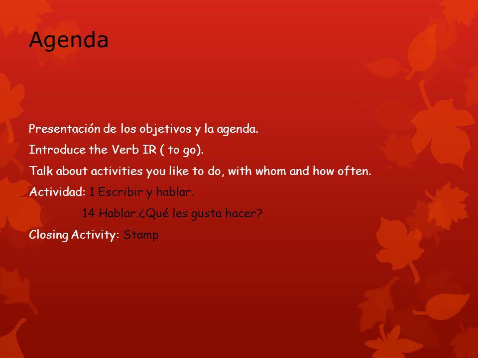 Agenda Presentación de los objetivos y la agenda. Introduce the Verb IR ( to go).