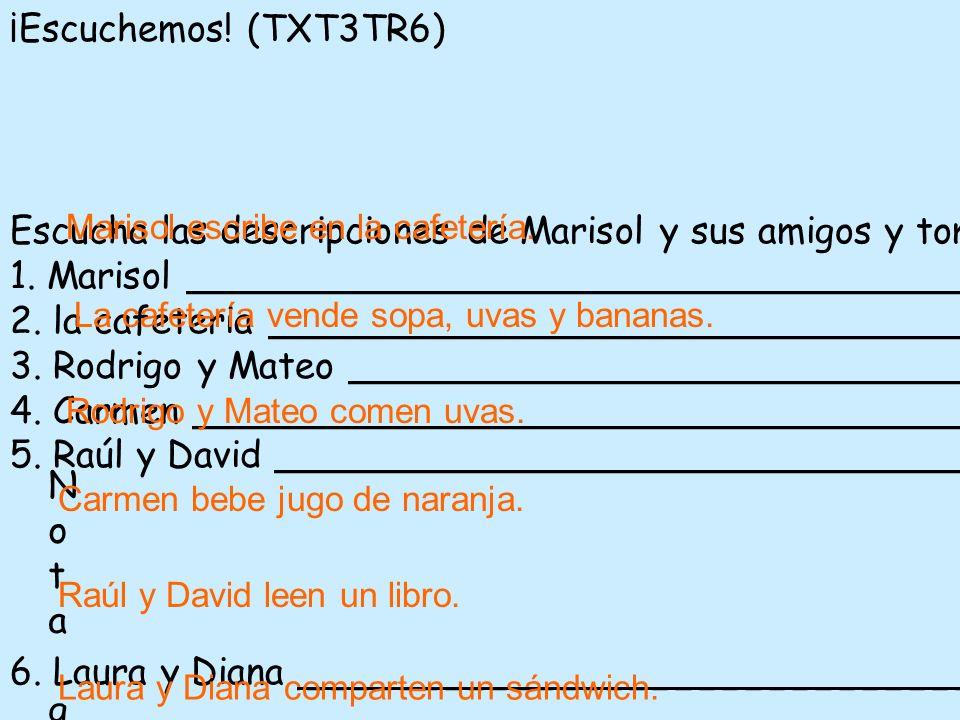 ¡Escuchemos! (TXT3TR6) Escucha las descripciones de Marisol y sus amigos y toma apuntes. Luego escribe oraciones para describir qué hacen. 1. Marisol