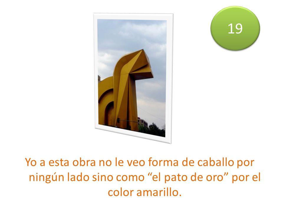 Yo a esta obra no le veo forma de caballo por ningún lado sino como el pato de oro por el color amarillo.
