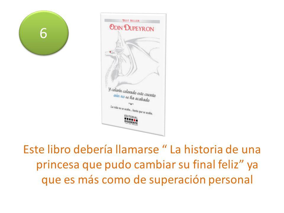 Este libro debería llamarse La historia de una princesa que pudo cambiar su final feliz ya que es más como de superación personal 6 6