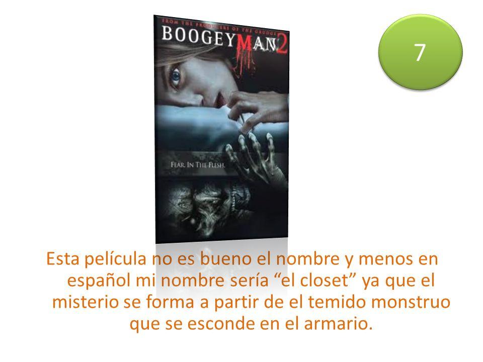 Esta película no es bueno el nombre y menos en español mi nombre sería el closet ya que el misterio se forma a partir de el temido monstruo que se esconde en el armario.
